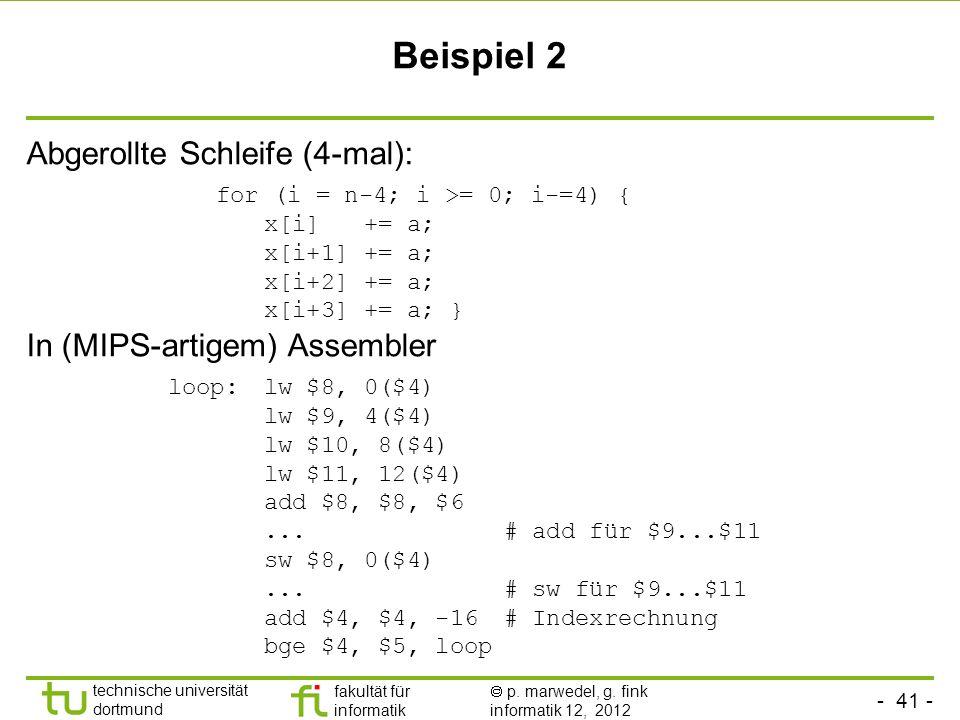 Beispiel 2 Abgerollte Schleife (4-mal): for (i = n-4; i >= 0; i-=4) { x[i] += a; x[i+1] += a; x[i+2] += a; x[i+3] += a; }